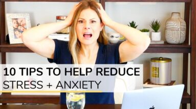 HOW TO REDUCE STRESS + ANXIETY   10 simple tips