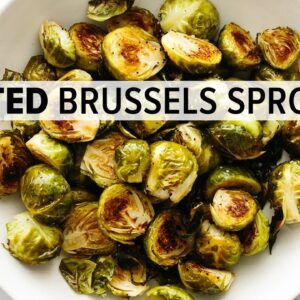 ROASTED BRUSSELS SPROUTS | with 6 flavor variations