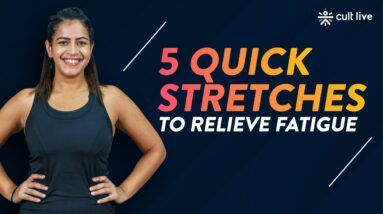 5 Quick Stretches To Relieve Fatigue | Quick Stretches | Daily Stretches | Cult Live