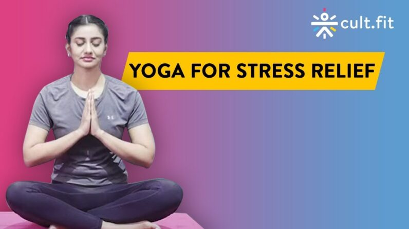Yoga For Stress Relief | Yoga At Home | Yoga Routine | Yoga Workout | Cult Fit