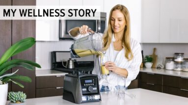 MY WELLNESS STORY | the whole story