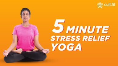 5 Minute Stress Relief Yoga | Fit In Five | Quick Yoga At Home | Yoga At Home | Quick Yoga |Cult Fit