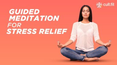 15 Minute Guided Meditation For Stress Relief | Meditation For Stress | Sleep Meditation | Cult Fit