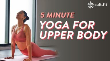 5 Minute Yoga For Upper Body | Fit In Five | Yoga Poses For Upper Body | Yoga At Home | Cult Fit
