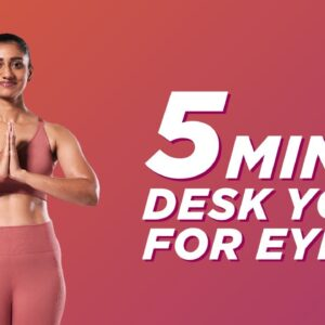 5 Min Desk Yoga for Eyes | Fit In Five | Quick Yoga At Home | Yoga At Home | 5 Minute Yoga |Cult Fit